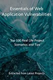Essentials of Web Application Vulnerabilities: Top 100 Real Life Project Scenarios and Tips : Extracted from Latest Projects (English Edition)