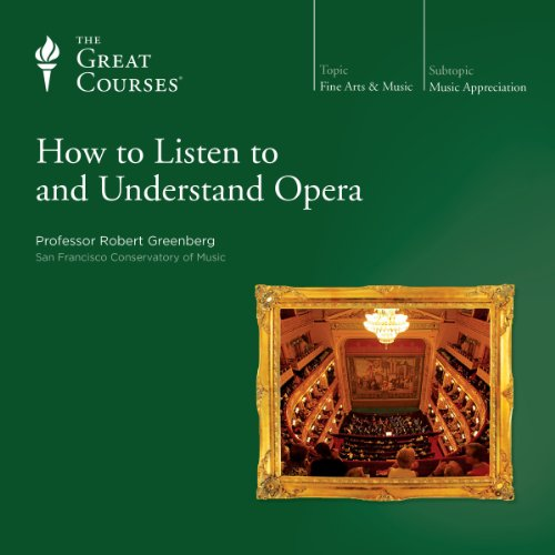 How to Listen to and Understand Opera Audiobook By Robert Greenberg,                                                                                        The Great Courses cover art