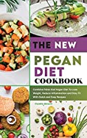 The New Pegan Diet Cookbook: Combine Paleo And Vegan Diet To Lose Weight, Reduce Inflammation and Stay Fit With Quick and Easy Recipes Frankie