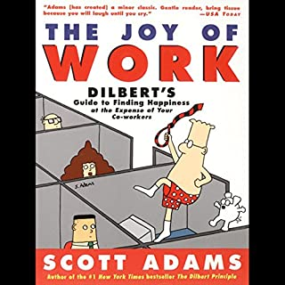 The Joy of Work                   By:                                                                                                                                 Scott Adams                               Narrated by:                                                                                                                                 Scott Adams                      Length: 1 hr and 19 mins     55 ratings     Overall 4.2