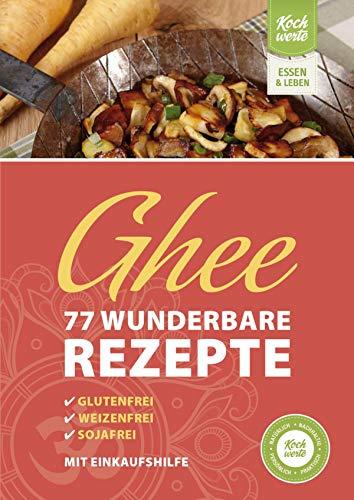 Ghee – 77 wunderbare Rezepte. Glutenfrei, weizenfrei, sojafrei.: Mit Einkaufshilfe