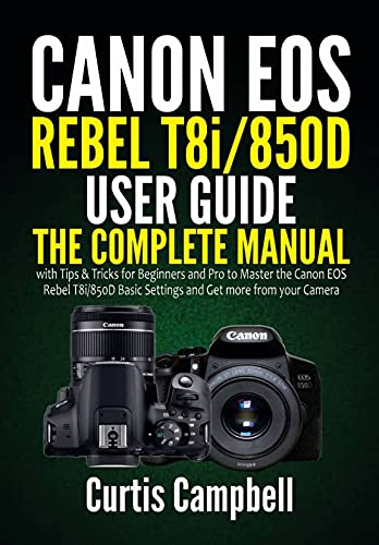 Canon EOS Rebel T8i/850D User Guide : The Complete Manual with Tips & Tricks for Beginners and Pro to Master the Canon EOS Rebel T8i/850D Basic Settings and Get more from your Camera (English Edition)