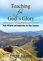 Teaching for God's Glory: Daily Wisdom and Inspiration for New Teachers