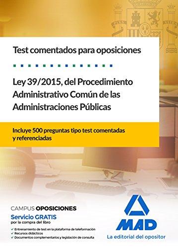 Test comentados para oposiciones de la Ley 39/2015, del Procedimiento Administrativo Común de las Administraciones Públicas