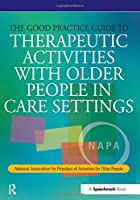The Good Practice Guide to Therapeutic Activities with Older People in Care Settings (Speechmark Editions)
