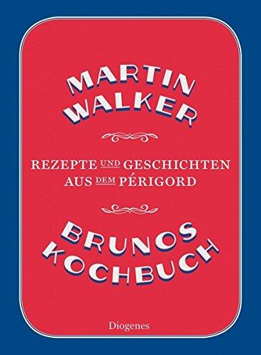 Brunos Kochbuch: Rezepte und Geschichten aus dem Périgord