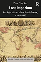 Lost Imperium: Far Right Visions of the British Empire, c.1920–1980 (Routledge Studies in Fascism and the Far Right)