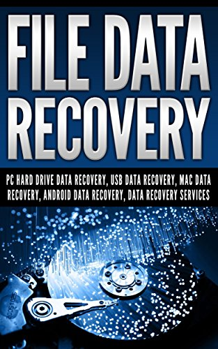 File Data Recovery: Pc Hard Drive Data Recovery, Usb Data Recovery, Mac Data Recovery, Android Data Recovery, Data Recovery Services by [Mathew Blank]