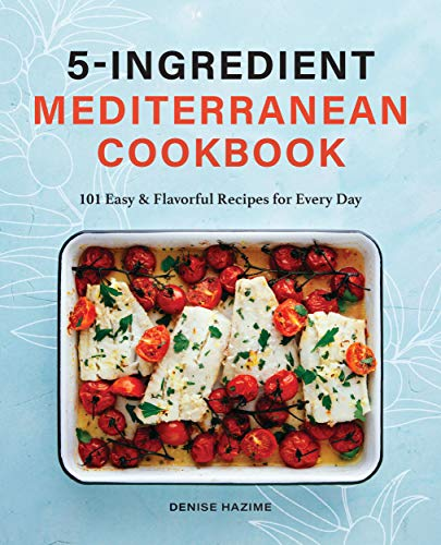 5-Ingredient Mediterranean Cookbook: 101 Easy & Flavorful Recipes for Every Day Kindle Edition