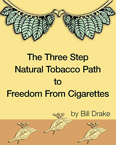 The Three Step Natural Tobacco Path To Freedom From Cigarettes (English Edition)
