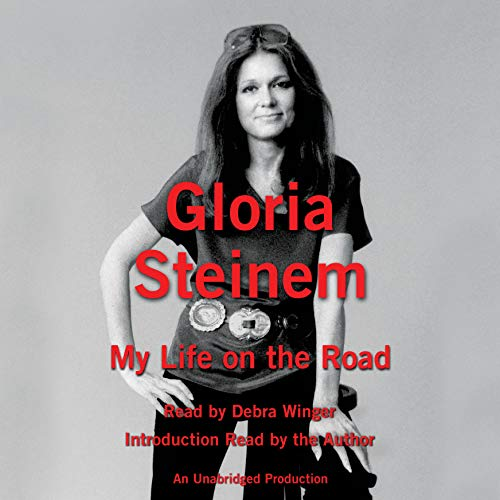 My Life on the Road                   By:                                                                                                                                 Gloria Steinem                               Narrated by:                                                                                                                                 Debra Winger,                                                                                        Gloria Steinem                      Length: 9 hrs and 27 mins     1,838 ratings     Overall 4.6