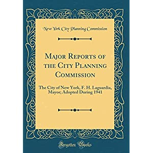 Major Reports of the City Planning Commission: The City of New York, F. H. Laguardia, Mayor