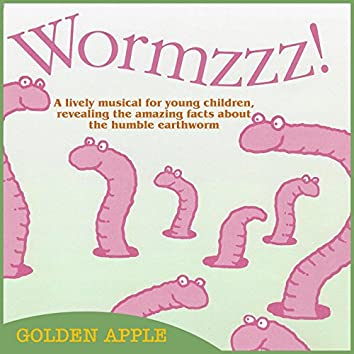 Wormzzz! A Lively Musical Revealing the Amazing Lives of the Humble Earthworm