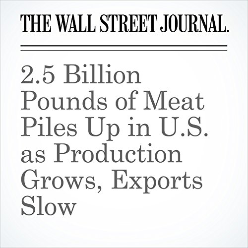 2.5 Billion Pounds of Meat Piles Up in U.S. as Production Grows, Exports Slow copertina