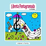 LIBRETA PENTAGRAMADA DE 5 A 8 AÑOS. CUADERNO DE PÁGINAS INFANTILES CON GRANDES LÍNEAS PARA QUE LOS NIÑOS PEQUEÑOS COMIENCEN A DIBUJAR LEER Y ESCRIBIR DE FORMA DIVERTIDA SUS PRIMERAS NOTAS MUSICALES