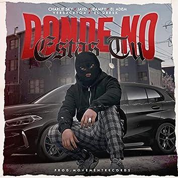Donde no estás tú (feat. Jay-D & Jeampy, El Adem, Versaceyg4 & EL DRESK)