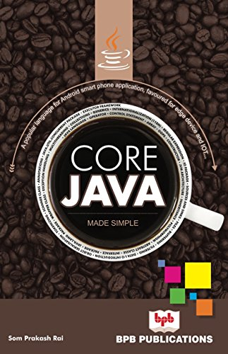 Core Java Made Simple: A popular language for Android smart phone application,...