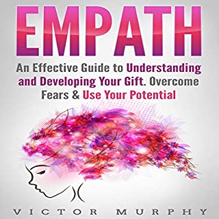 Empath: An Effective Guide to Understanding and Developing Your Gift, Overcome Fears, & Use Your Potential                   By:                                                                                                                                 Victor Murphy                               Narrated by:                                                                                                                                 Courtney Encheff                      Length: 1 hr and 52 mins     25 ratings     Overall 5.0