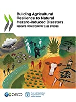 Building Agricultural Resilience to Natural Hazard-Induced Disasters Insights from Country Case Studies