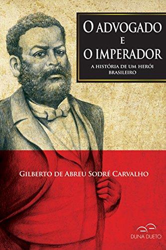 O advogado e o imperador: A história de um herói brasileiro