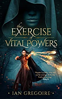 The Exercise Of Vital Powers (Legends Of The Order Book 1) by [Ian Gregoire]