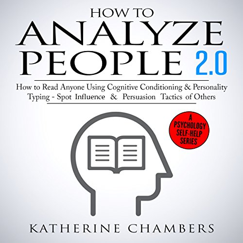 How to Analyze People 2.0     How to Read Anyone Using Cognitive Conditioning & Personality Typing - Spot Influence & Persuasion Tactics of Others              By:                                                                                                                                 Katherine Chambers                               Narrated by:                                                                                                                                 Deborah Fennelly                      Length: 1 hr and 39 mins     1 rating     Overall 3.0