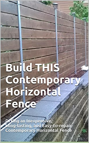 Build THIS Contemporary Horizontal Fence: DIYing an Inexpensive, Long-lasting, and Easy-to-repair Contemporary Horizontal Fence