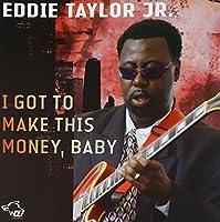 I Got To Make This Money, Baby by Eddie Taylor Jr. (2008-09-09)