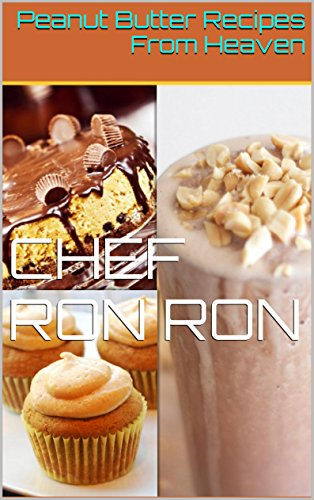 Peanut Butter Recipes From Heaven (24 recipes by Chef Ron Ron Book 3) (English Edition)