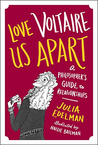 Love Voltaire Us Apart: A Philosopher's Guide to Relationships (Icon Books)