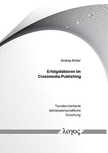 Erfolgsfaktoren für Crossmedia-Publishing-Anbieter (Transferorientierte betriebswirtschaftliche Forschung, Band 1)
