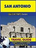 San Antonio Travel Guide (Quick Trips Series): Sights, Culture, Food, Shopping & Fun