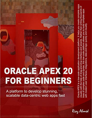 Oracle APEX 20 For Beginners: A platform to develop stunning, scalable data-centric web apps fast (English Edition)