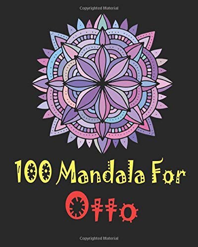 100 Mandala for Otto: Adult Coloring Book , 100 UNIQUE MANDALAS Gift for Otto, stress relief coloring books for adults, World's Most Beautiful ... and Relaxation, Mandalas to Color for Otto