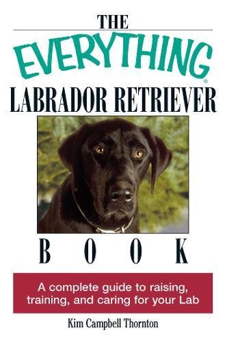 Download The Everything Labrador Retriever Book: A Complete Guide To Raising, Training, And Caring For Your Lab 