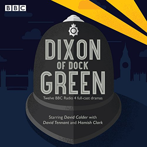Dixon of Dock Green     12 Episodes of the BBC Radio 4 Drama              By:                                                                                                                                 Ted Willis,                                                                                        Sue Rodwell                               Narrated by:                                                                                                                                 David Calder,                                                                                        David Tennant,                                                                                        full cast                      Length: 5 hrs and 31 mins     80 ratings     Overall 4.8