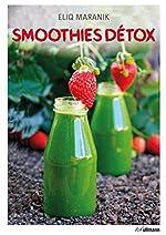 Smoothies Detox. Garder la ligne grâce aux smoothies et aux jus de fruits d'Eliq Maranik