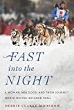 Fast into the Night: A Woman, Her Dogs, and Their Journey North on the Iditarod Trail...