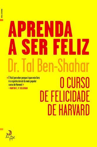 Aprenda a Ser Feliz O curso de felicidade da Universidade de Harvard