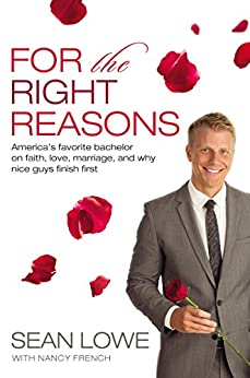 For the Right Reasons: America's Favorite Bachelor on Faith, Love, Marriage, and Why Nice Guys Finish First by [Nancy  French, Nancy French]
