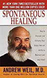 Spontaneous Healing: How to Discover and Enhance Your Body's Natural Ability to Maintain and Heal Itself (English Edition)
