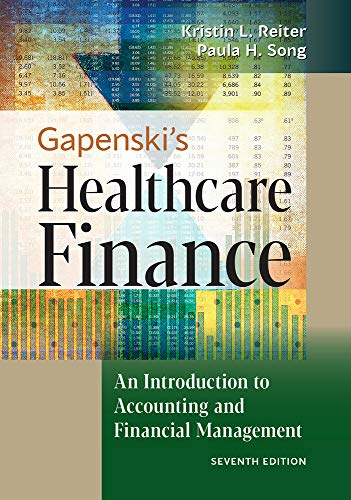 Compare Textbook Prices for Gapenski's Healthcare Finance: An Introduction to Accounting and Financial Management 7 Edition ISBN 9781640551862 by Reiter, Kristin L.