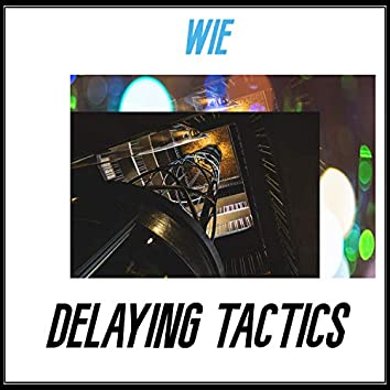 Delaying Tactics