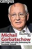Klaus-Rüdiger Mai: Michail Gorbatschow