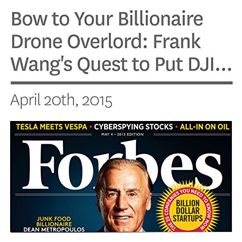 Bow to Your Billionaire Drone Overlord: Frank Wang's Quest to Put DJI Robots into the Sky audiobook cover art