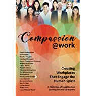 Compassion@Work: Creating Workplaces That Engage the Human Spirit (The @Work Series) (Volume 2)