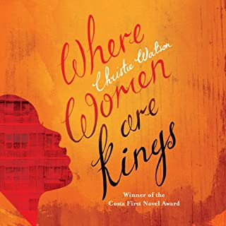 Where Women Are Kings                   By:                                                                                                                                 Christie Watson                               Narrated by:                                                                                                                                 Adjoa Andoh                      Length: 10 hrs and 6 mins     2 ratings     Overall 5.0