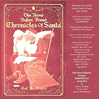 The Never Before Found Chronicles of Santa                   By:                                                                                                                                 Gail L. Frailey                               Narrated by:                                                                                                                                 Aaron Bennett                      Length: 6 hrs and 5 mins     Not rated yet     Overall 0.0
