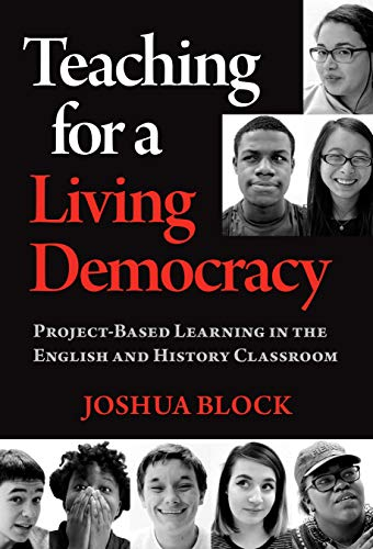 Teaching for a Living Democracy: Project-Based Learning in the English and History Classroom (English Edition)