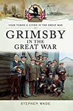 Grimsby in the Great War (Your Towns & Cities in the Great War)
